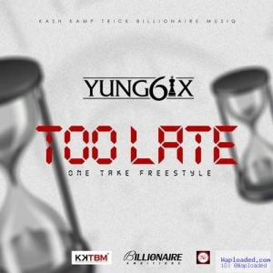 Yung6ix - Too Late One Take (Freestyle)